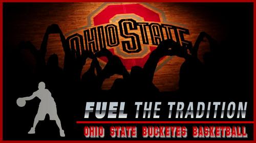 Ohio State universidad baloncesto fondo de pantalla probably with anime called FUEL THE TRADITION; OHIO STATE baloncesto