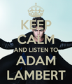 Keep Calm And Listen To Adam Lambert