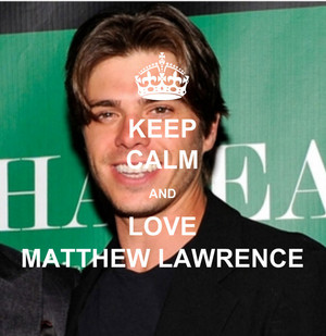 Keep calm and 愛 Matthew lawrence