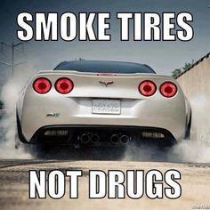 Smoke Tires, not drugs