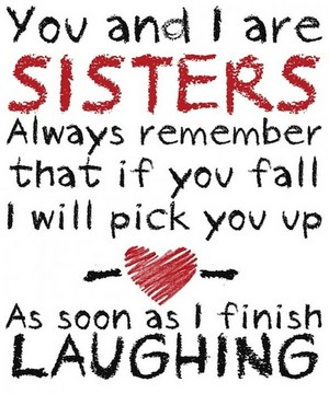 آپ and I are sisters, so...