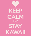 Keep Calm Kawaii