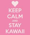 Keep Calm Kawaii