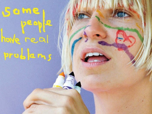 Sia fond d'écran titled SOME PEOPLE HAVE REAL PROBLEMS