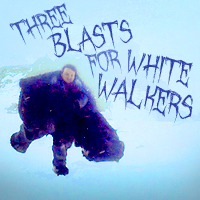 Three Blasts for White Walkers