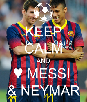 keep calm nd <3 neymar nd messi