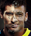 keep calm nd neymar and messi