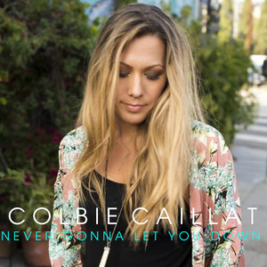 Coie Caillat - Never Gonna Let You Down