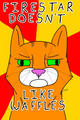 Firestar don't like no waffles