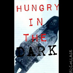 HUNGRY IN THE DARK