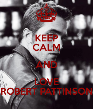 Keep Calm and 爱情 Robert Pattinson
