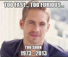 Paul Walker...too fast...too furious...too soon