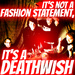 'It's Not a Fashion Statement, It's a Deathwish'
