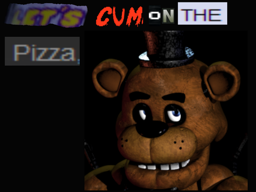 Five Nights at Freddy's پیپر وال titled Let's cum on the پیزا (wink wink)