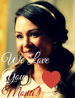 We upendo wewe Mona Vanderwall. Thanks to Janel Parrish for bringing your character alive.