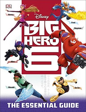 Big Hero 6 - The Essential Guide