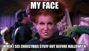 Christmas stuff before Halloween.