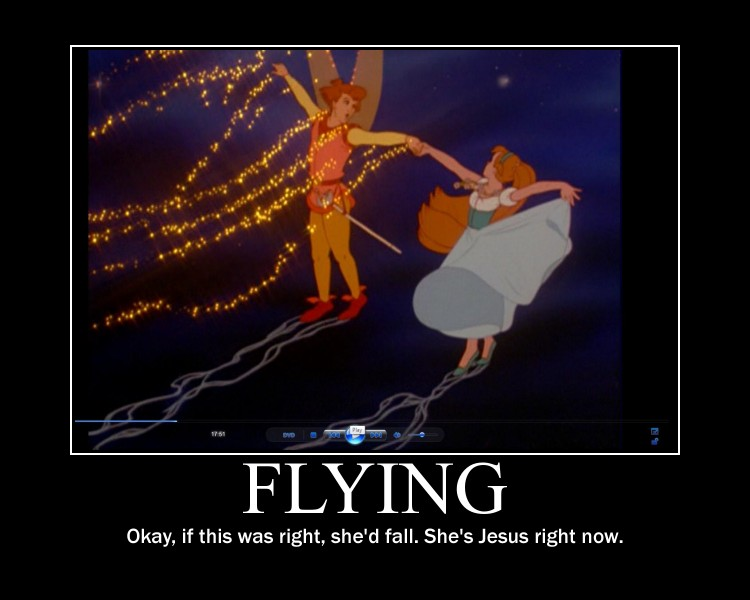 Flying (and she'd realistically fall).