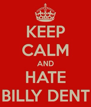 Keep Calm and Hate Billy Dent