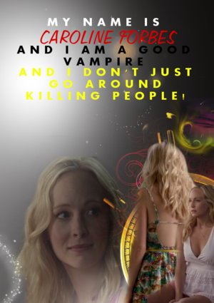 Caroline Forbes - And I am a good vampire...