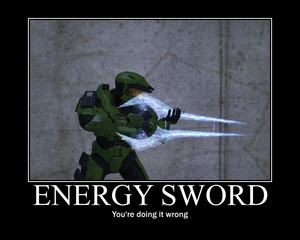 That is NOT how 당신 use an energy sword...