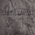 Colbie Caillat - Wish You Were Here