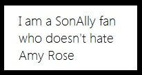 I am a SonAlly fan the doesn't hate Amy Rose