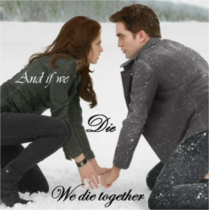 Edward and Bella...and if we die,we die together<3