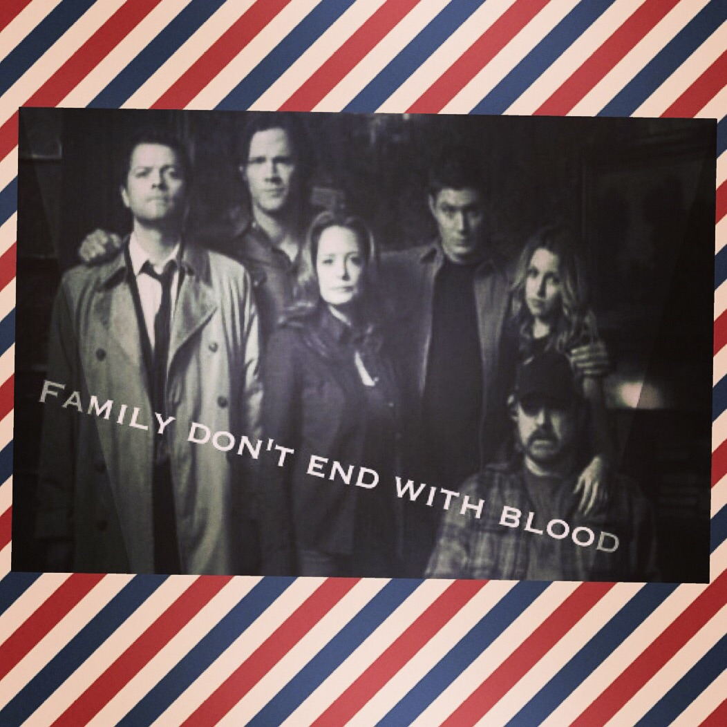 Supernatural Quotes Family Don T End With Blood: Family Don't End With Blood