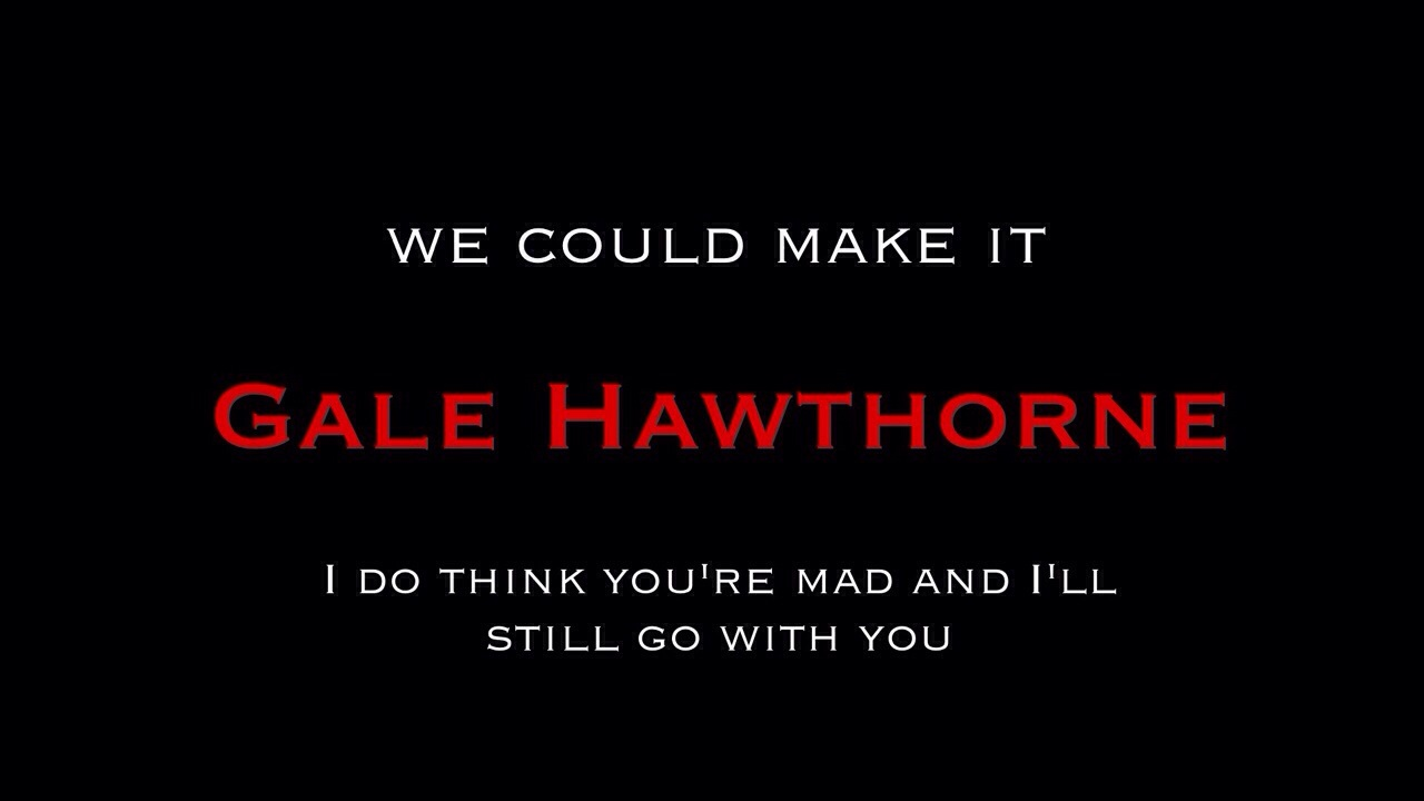 Gale Hawthrone | Memorable nukuu
