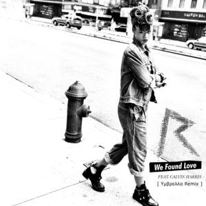 Rihanna feat. Calvin Harris ― We Found l'amour (Υμβρελλα Remix) (Original Single Cover)
