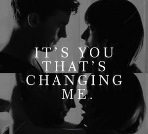 """It's you that's changing me"""
