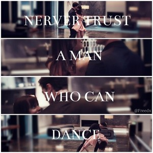 """Never trust a man who can dance"""