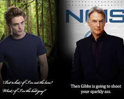 Gibbs Versus Edward Cullen