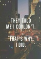 That's Why I Did. - quotes photo