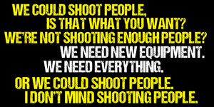 'I don't mind shooting people.'
