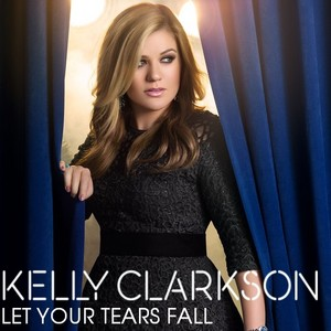 Kelly Clarkson - Let Your Tears Fall