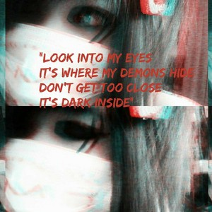 look into my eyes it's where my demons hide don't get too close it's dark inside