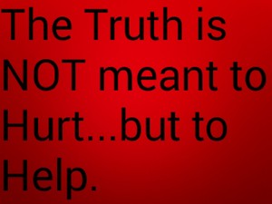 The truth is not meant to hurt but to help