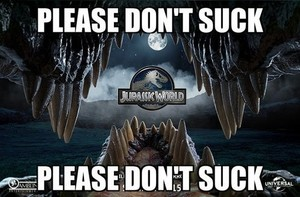 Jurassic World Meme - Please Don't Suck