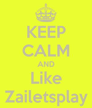 Keep Calm And Like ZaiLetsPlay
