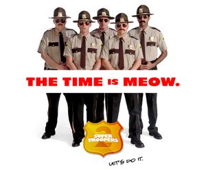 Super Troopers 2: The Time is Meow