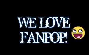 WE LOVE FANPOP!