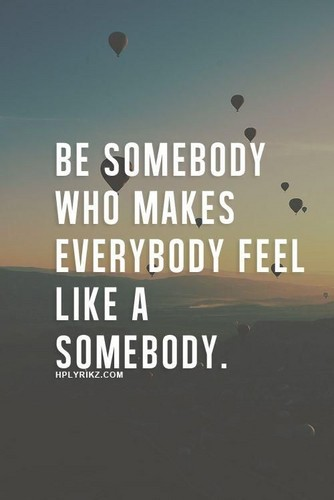 Quotes wallpaper entitled Be somebody who makes everybody feel like a somebody