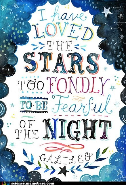 I have loved the stars to fondly to be fearful of the night