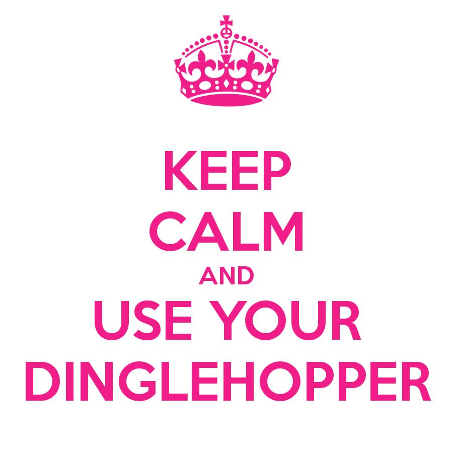 Keep Calm and Use Your Dinglehopper