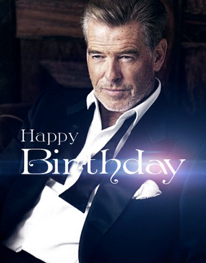 PIERCE BROSNAN BIRTHDAY
