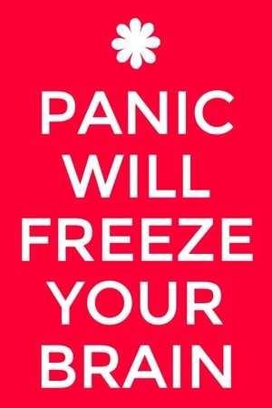 Panic Will Freeze Your Brain