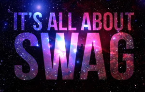 my Motto always have swag
