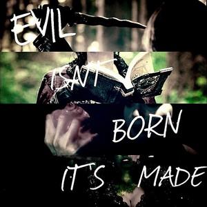 Evil Isn't Born